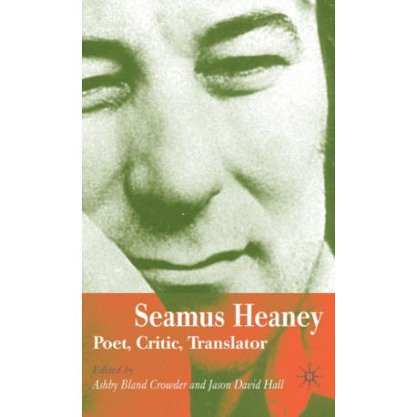Seamus Heaney: Poet, Critic, Translator