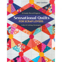 Sensational Quilts for Scrap Lovers: 11 Easily Pieced Projects- Color & Cutting Strategies