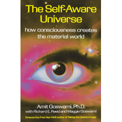 The Self-Aware Universe: How Consciousness Creates the Material Universe