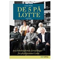 De 5 på Lotte - Livsbekræftende fortællinger fra plejehjemmet Lotte
