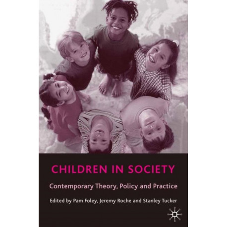 Children in Society: Contemporary Theory, Policy and Practice