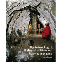 The Archaeology of Underground Mines and Quarries in England
