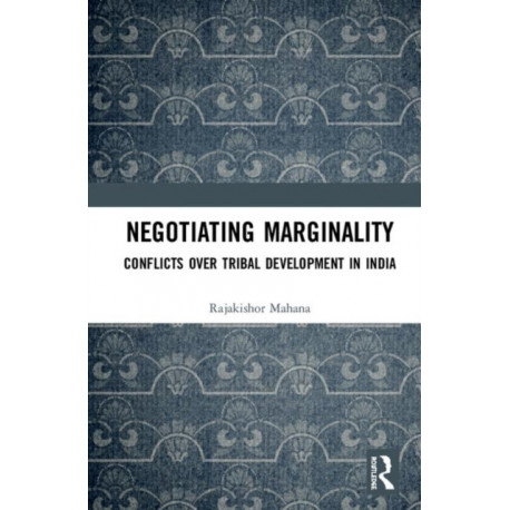 Negotiating Marginality: Conflicts over Tribal Development in India
