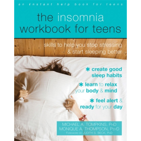 The Insomnia Workbook for Teens: Skills to Help You Stop Stressing and Start Sleeping Better