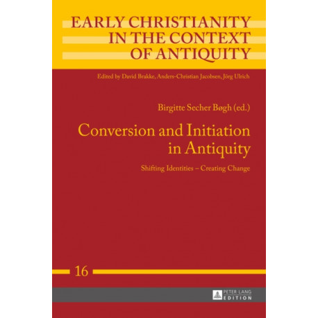 Conversion and Initiation in Antiquity: Shifting Identities - Creating Change
