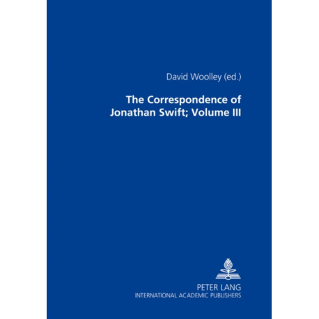 The Correspondence of Jonathan Swift, D. D.: In Four Volumes Plus Index Volume- Volume III: Letters 1726-1734, Nos. 701-1100