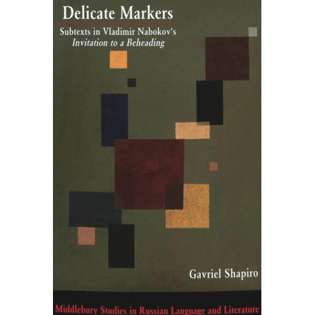 """Delicate Markers: Subtexts in Vladimir Nabokov's """"Invitation to a Beheading"""""""