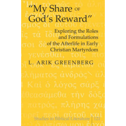 """My Share of God's Reward"": Exploring the Roles and Formulations of the Afterlife in Early Christian Martyrdom"