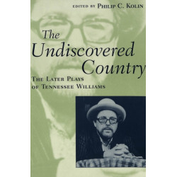The Undiscovered Country: The Later Plays of Tennessee Williams