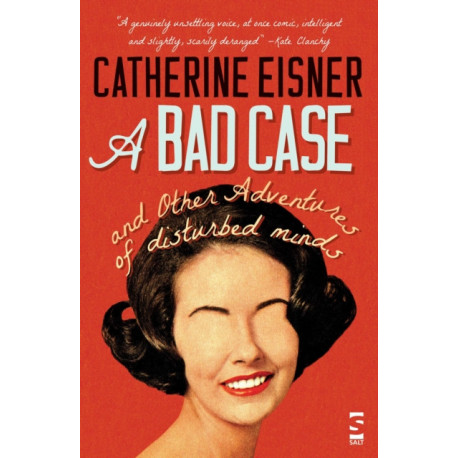 A Bad Case: and Other Adventures of Disturbed Minds