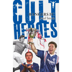 Rangers Cult Heroes: The Gers' Greatest Icons