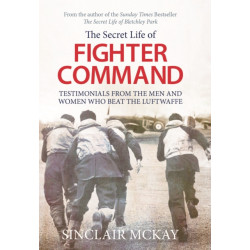 Secret Life of Fighter Command: Testimonials from the men and women who beat the Luftwaffe