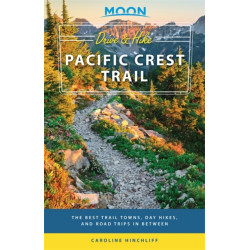 Moon Drive & Hike Pacific Crest Trail (First Edition): The Best Trail Towns, Day Hikes, and Road Trips In Between