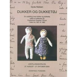 Dukker og dukketøj: en udstilling med dukker og dukketøj udført af patienter på Psykiatrisk Hospital i Århus i tiden fra 1921 til 1982