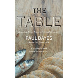 The Table: Knowing Jesus: Prayer, Friendship, Justice