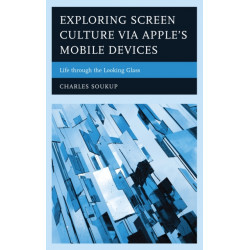 Exploring Screen Culture via Apple's Mobile Devices: Life through the Looking Glass