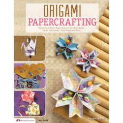 Origami Papercrafting: Folded and Washi Paper Projects for Mini Books, Cards, Ornaments, Tiny Boxes and More