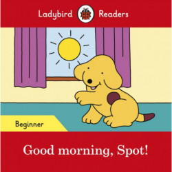 Good morning, Spot! - Ladybird Readers Beginner Level