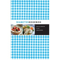 Diabeteskogebog - ny udgave: Fakta og opskrifter til alle ugens måltider