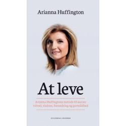 At leve: Arianna Huffingtons metode til succes: trivsel, visdom, forundring og gavmildhed