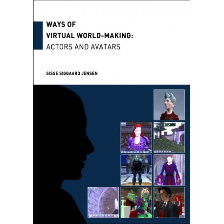 Ways of Virtual World-Making: Actors and Avatars