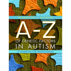 An A-Z of Genetic Factors in Autism: A Handbook for Professionals