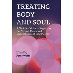 Treating Body and Soul: A Clinicians' Guide to Supporting the Physical, Mental and Spiritual Needs of Their Patients