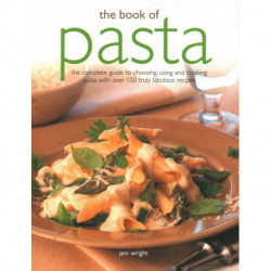 The Book of Pasta: The complete guide to choosing, using and cooking pasta with over 150 truly fabulous recipes