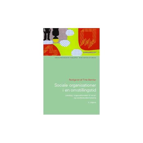 Sociale organisationer i en omstillingstid: Grundbog i organisationsteori til social- og sundhedsuddannelserne