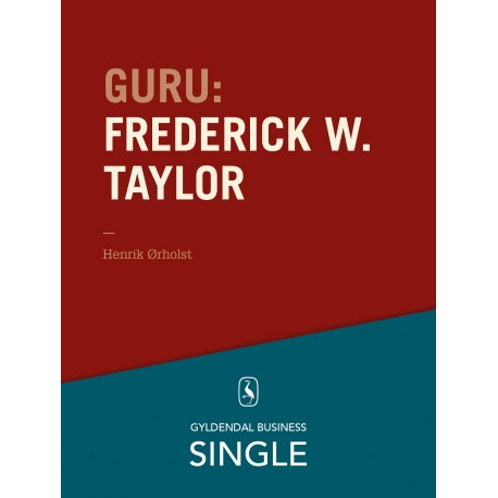 Guru: Frederick W. Taylor - den første: De 20 største ledelseseksperter. Kapitel 20.