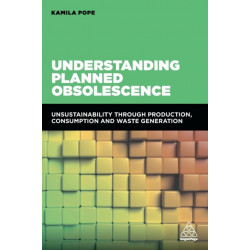 Understanding Planned Obsolescence: Unsustainability Through Production, Consumption and Waste Generation