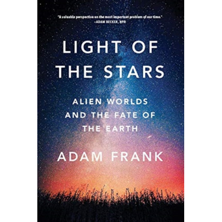 Light of the Stars: Alien Worlds and the Fate of the Earth