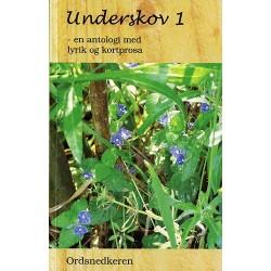 Underskov: en antologi med lyrik og kortere prosa (Bind 1)