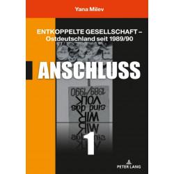 Entkoppelte Gesellschaft - Ostdeutschland Seit 1989/90: Band 1: Anschluss