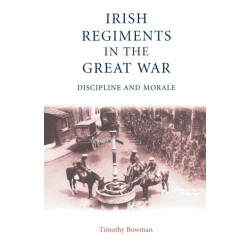 The Irish Regiments in the Great War: Discipline and Morale