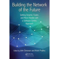 Building the Network of the Future: Getting Smarter, Faster, and More Flexible with a Software Centric Approach