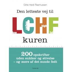 Den letteste vej til LCHF kuren: 200 opskrifter uden sukker og stivelse og mere af det sunde fedt