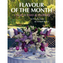 Victoria and Lucinda's Flavour of the Month: A Year of Food and Flowers