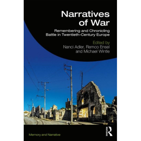 Narratives of War: Remembering and Chronicling Battle in Twentieth-Century Europe