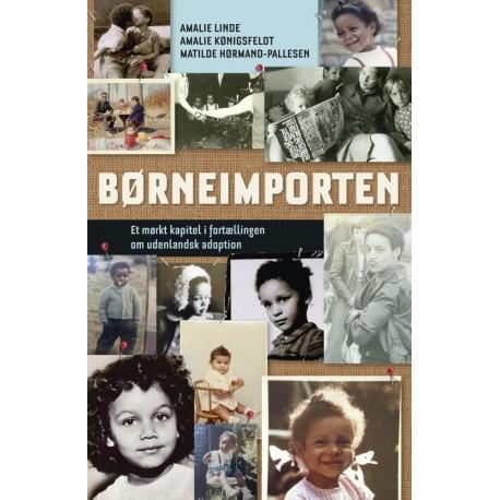 BØRNEIMPORTEN Et mørkt kapitel i fortællingen om udenlandsk adoption