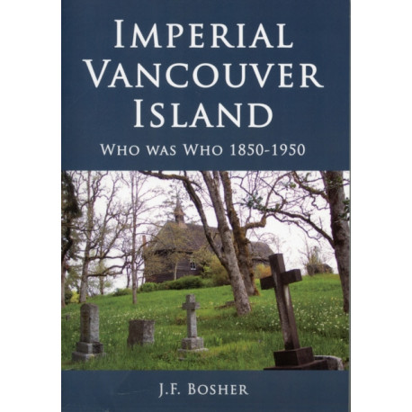 Imperial Vancouver Island: Who Was Who, 1850-1950