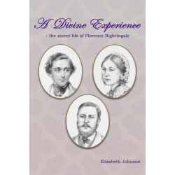 A Divine Experience: The Secret Life of Florence Nightingale