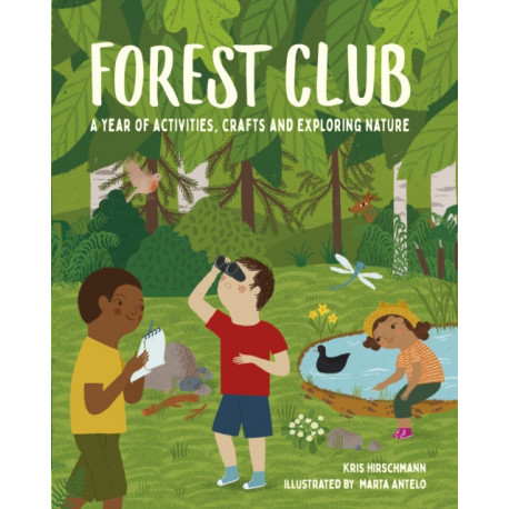 Forest Club: A Year of Activities, Crafts, and Exploring Nature