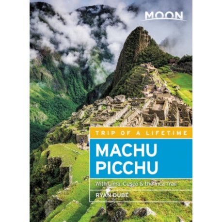 Moon Machu Picchu (Fourth Edition): With Lima, Cusco & the Inca Trail