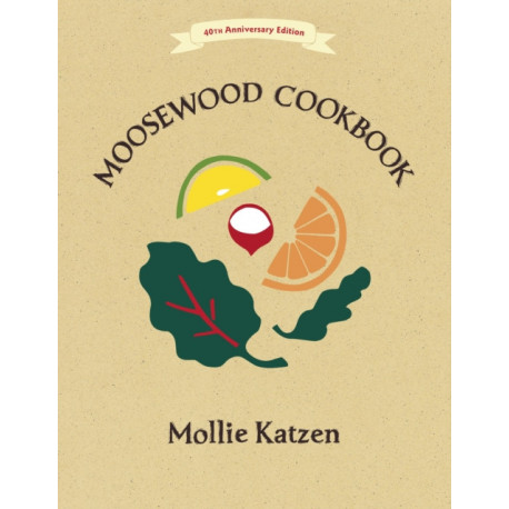 The Moosewood Cookbook: 40th Anniversary Edition