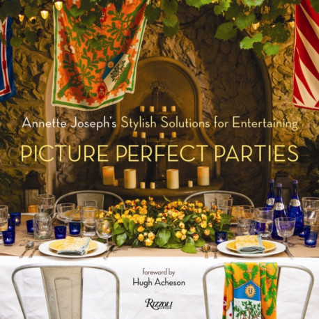 Picture Perfect Parties: Annette Joseph's Stylish Solutions for Entertaining