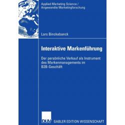 Interaktive Markenfuhrung: Der Persoenliche Verkauf ALS Instrument Des Markenmanagements Im B2b-Geschaft