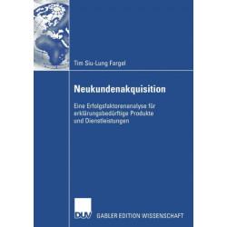 Neukundenakquisition: Eine Erfolgsfaktorenanalyse Fur Erklarungsbedurftige Produkte Und Dienstleistungen