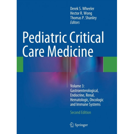 Pediatric Critical Care Medicine: Volume 3: Gastroenterological, Endocrine, Renal, Hematologic, Oncologic and Immune Systems