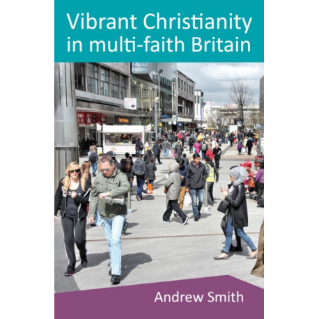 Vibrant Christianity in Multifaith Britain: Equipping the church for a faithful engagement with people of different faiths